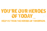 Helping the heroes of today; training the heroes of tomorrow
